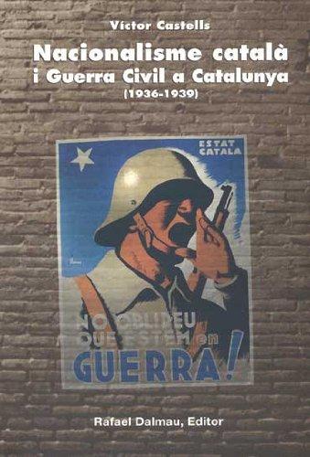 Naciónalisme català i Guerra Civil a Catalunya, 1936- 1939 (Al guió del temps) por Víctor Castells