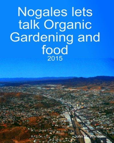 nogales-lets-talk-organic-gardening-and-foods