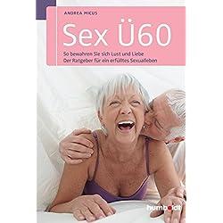 Sex Ü60: So bewahren Sie sich Lust und Liebe. Der Ratgeber für ein erfülltes Sexualleben (humboldt - Psychologie & Lebensgestaltung)