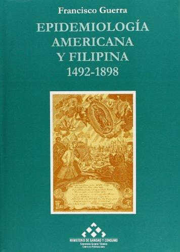 Epidemiología americana y filipina 1492-1898 (Historia de la sanidad) por Francisco Guerra
