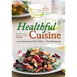 Healthful Cuisine: Accessing the Lifeforce Within You Through Raw and Living Foods