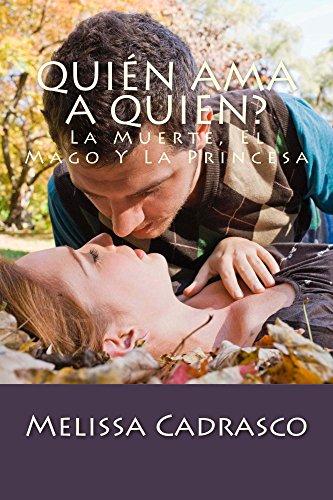 Quién Ama A Quien?: La Muerte, El Mago Y La Princesa por Melissa Cadrasco