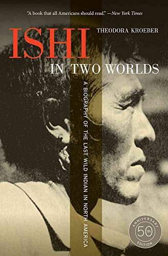 ishi-in-two-worlds-a-biography-of-the-last-wild-indian-in-north-america-by-theodora-kroeber-publishe