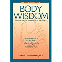 Body Wisdom: Light Touch for Optimal Health: A Somatic Approach to Healing Emotional Hurt