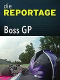 Die Reportage: Boss GP