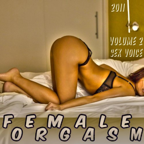 Female Orgasm Sex Voice, Vol. 2 (Orgasm Sound Effect, Sex Audio, Porn Track, Sound Effects, Fx, Women Orgasm, Orgasm, Women) [Explicit]