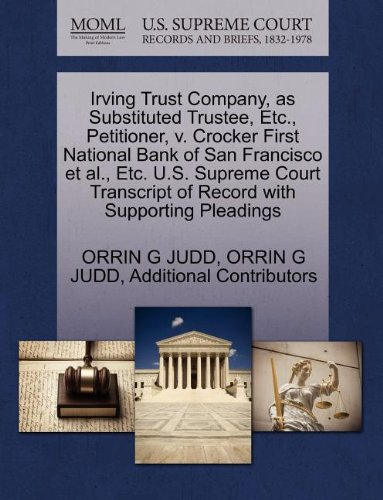 Irving Trust Company, as Substituted Trustee, Etc., Petitioner, v. Crocker First National Bank of San Francisco et al., Etc. U.S. Supreme Court Transcript of Record with Supporting Pleadings