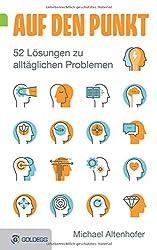 Auf den Punkt: 52 Lösungen zu alltäglichen Problemen (Goldegg Leben und Gesundheit)