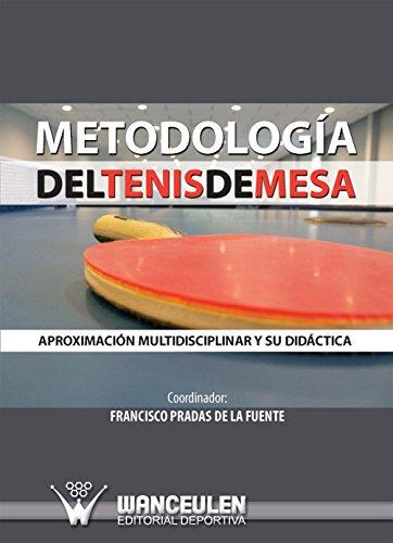 Metodologia del tenis de mesa: Aproximacion multidisciplinar y su didactica por Francisco Pradas de la Fuente