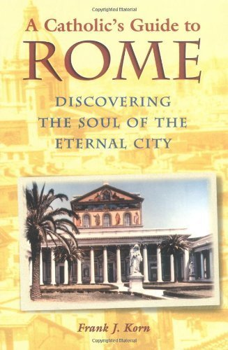 A Catholic's Guide to Rome: Discovering the Soul of the Eternal City by Frank J. Korn (2000) Paperback