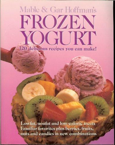 Frozen Yogurt: 120 Delicious Recipes You Can Make