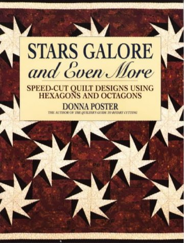 Stars Galore and Even More: Speed-Cut Designs Using Hexagons and Octagons: Speed-cut Quilt Designs Using Hexagons and Octagons (Contemporary Quilting) (Quilt Star Designs)
