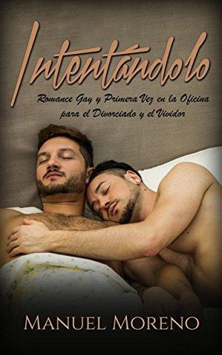 Intentándolo: Romance Gay y Primera Vez en la Oficina para el Divorciado y el Vividor (Novela Romántica y Erótica Gay)