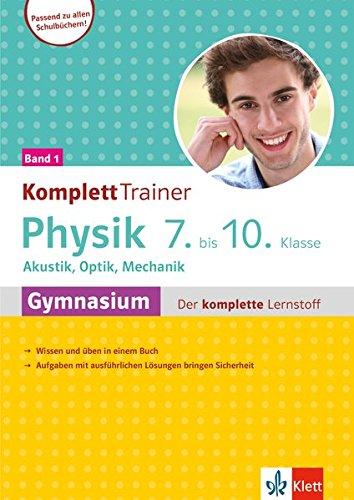 Klett KomplettTrainer Gymnasium Physik 7.-10. Klasse. Band 1: Akustik, Optik, Mechanik: Der komplette Lernstoff