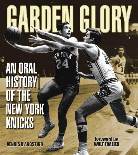 Garden Glory: The Oral History of the New York Knicks por Dennis D'Agostino