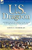 U. S. Dragoon: Experiences in the Mexican War 1846-48 and on the South Western Frontier