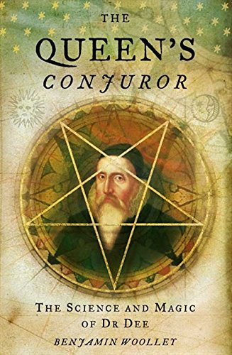 The Queen's Conjuror: The Life and Magic of Dr Dee: The Science and Magic of Dr.Dee