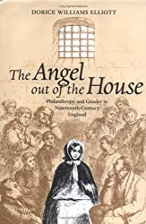The Angel Out of the House: Philanthropy and Gender in Nineteenth-century England (Victorian Literature & Culture)