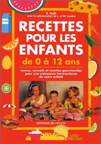Recettes pour les enfants de 0 à 12 ans : Menus, conseils et recettes gourmandes pour une croissance harmonieuse de votre enfant par Fabien Valli