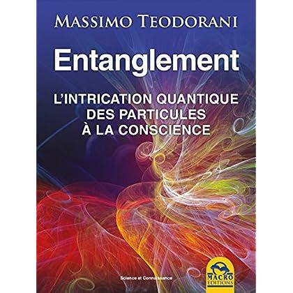 Entanglement: l'intrication quantique, des particules à la conscience (Science et Connaissance)