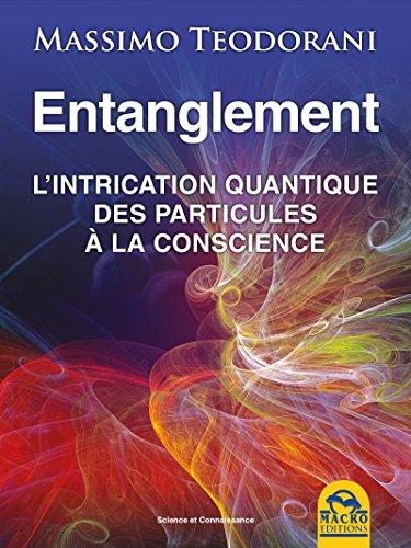 Entanglement: l'intrication quantique, des particules à la conscience
