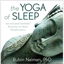 The Yoga of Sleep: Sacred and Scientific Practices to Heal Sleeplessness