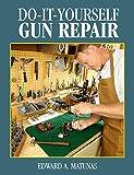 Do-It-Yourself Gun Repair: Gunsmithing at Home