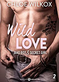Wild Love - 2: Bad boy & secret girl par Wilkox