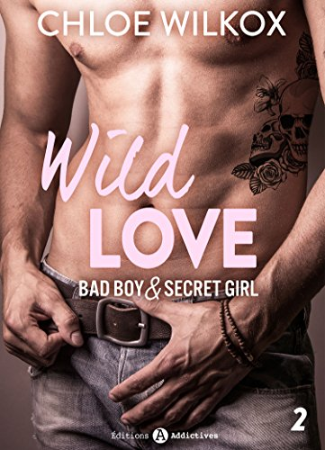 Wild Love - 2: Bad boy & secret girl par [Wilkox, Chloe]