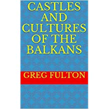 Castles and Cultures of the Balkans (English Edition)
