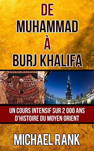 Téléchargement De Muhammad à Burj Khalifa : Un cours intensif sur 2 000 ans d'Histoire du Moyen Orient pdf, epub ebook