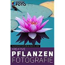 Kreative Pflanzenfotografie (Edition FotoHits)
