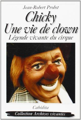 Chicky, une vie de clown : Légende vivante du cirque par Jean-Robert Probst
