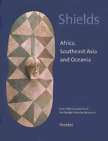 Shields: Africa, Southeast Asia, and Oceania - From the Collection of the Barbier-Mueller Museum (African, Asian & Oceanic Art S.) por Purissima Benitez-Johannot