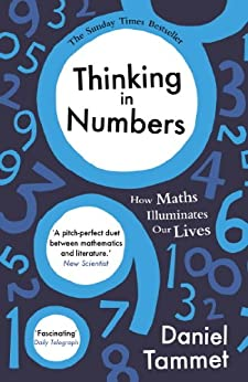 Thinking in Numbers: How Maths Illuminates Our Lives by [Tammet, Daniel]