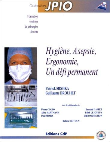 Hygiène, Asepsie, Ergonomie, un défi permanent par Patrick Missika, Guillaume Drouhet