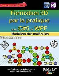 Formation 3D par la pratique avec C#5 et WPF: Modeliser des molecules (French Edition)