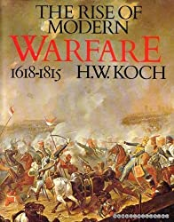 The Rise of Modern Warfare: 1618-1815 (A Bison book) by H. W. Koch (1981-12-26)