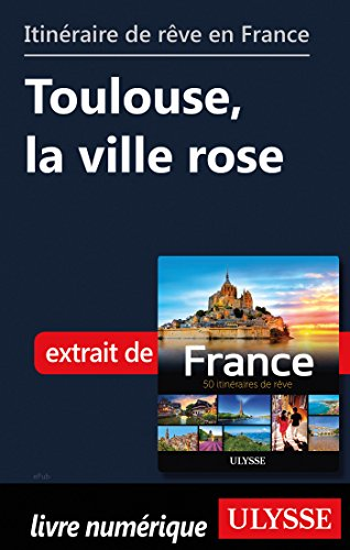 Descargar Libro Itinéraire de rêve en France - Toulouse, la ville rose de Collectif