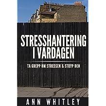 Stresshantering i Vardagen: Ta grepp om stressen och stryp den (Swedish Edition)