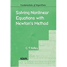 Solving Nonlinear Equations with Newton's Method (Fundamentals of Algorithms, Band 1)