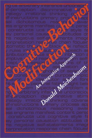 Cognitive-Behavior Modification: An Integrative Approach (The Plenum Behavior Therapy Series)