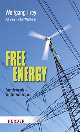 Free Energy: Energiewende- verblüffend einfach