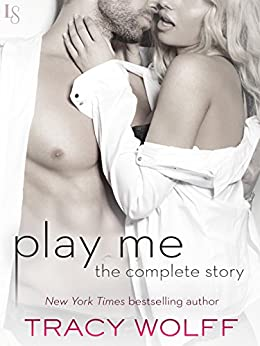 Play Me: The Complete Story: Play Me Wild, Play Me Hot, Play Me Hard, Play Me Real, Play Me Right (Sebastian Caine) by [Wolff, Tracy]