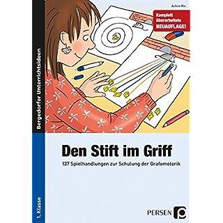 Den Stift im Griff: 137 Spielhandlungen zur Schulung der Grafomotorik (1. Klasse)