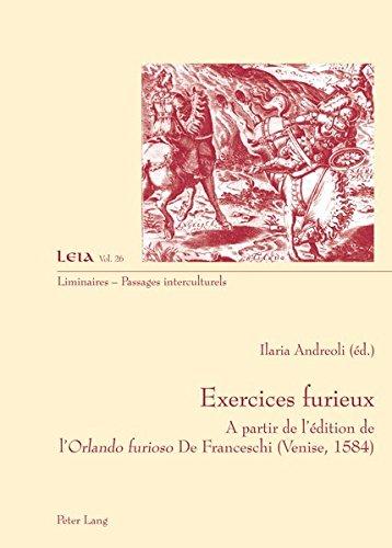 Exercices Furieux: A Partir De L'édition De L'orlando Furioso De Franceschi (Venise, 1584)