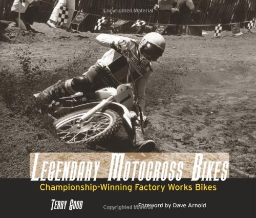 Legendary Motocross Bikes: Championship-Winning Factory Works Motorcycles Described by Their Championship-Wining Riders por Terry Good
