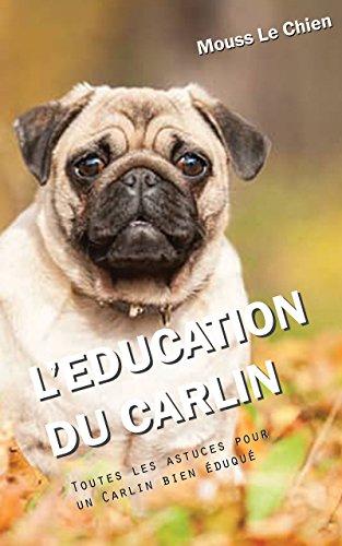 L'EDUCATION DU CARLIN: Toutes les astuces pour un Carlin bien éduqué par Mouss Le Chien