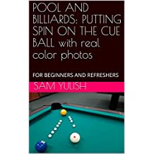 POOL AND BILLIARDS: PUTTING SPIN ON THE CUE BALL with real color photos: FOR BEGINNERS AND REFRESHERS