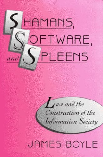 Shamans, Software, and Spleens: Law and the Construction of the Information Society by James Boyle (1996-05-01)